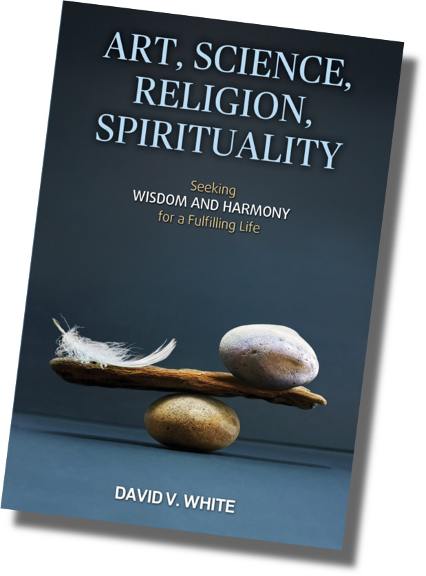 Art, Science, Religion and Spirituality by David V. White